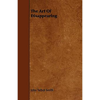 The Art of Disappearing by Smith & John Talbot