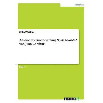 Analyse der Kurzerzhlung Casa tomada von Julio Cortzar by Wiener & Erika