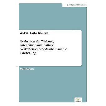 Bewertung der Wirkung Integrativpartizipativer Verkehrssicherheitsarbeit Auf Die Einstellung von Kalveram & Andreas Bobby
