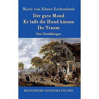 Der Gute Mond Er Lat sterben Hand Kssen Ihr Traum von Marie von EbnerEschenbach