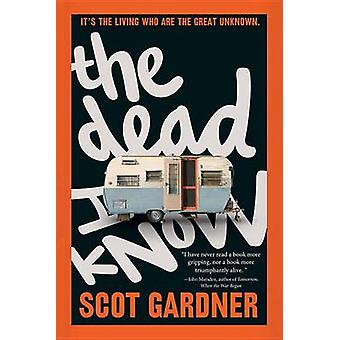 The Dead I Know by Scot Gardner - 9780544671744 Book