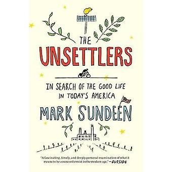 The Unsettlers - In Search of the Good Life in Today's America by Mark