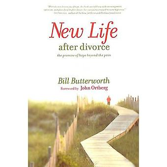 New Life After Divorce - The Promise of Hope Beyond the Pain by Bill B
