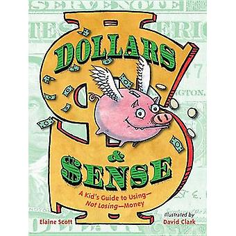 Dollars and Sense - A Kid's Guide to Using--Not Losing--Money by Elain