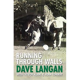 Running Through Walls Dave Langan by Trevor Keane - Alan Conway - 978
