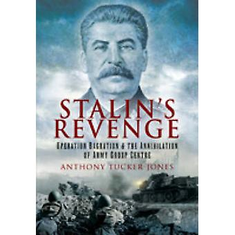Stalin's Revenge - Operation Bagration and the Annihilation of Army Gr
