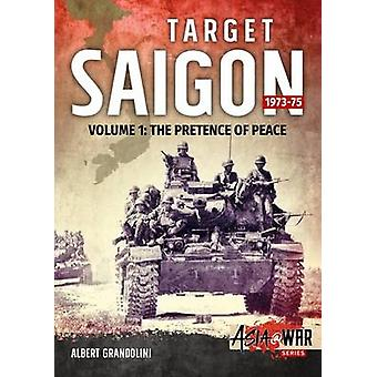 Target Saigon 1973-75 - The Fall of South Vietnam - Volume 1 by Albert