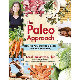 The Paleo Approach - Reverse Autoimmune Disease and Heal Your Body by