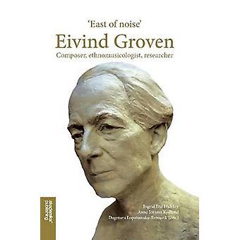 East of Noise - Eivind Groven - Composer - Ethnomusicologist - Researc