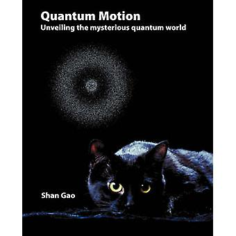 Quantum Motion  Unveiling the Mysterious Quantum World by Gao & Shan