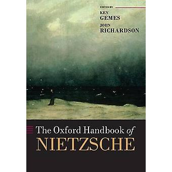The Oxford Handbook of Nietzsche by Edited by Ken Gemes & Edited by John Richardson