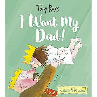 I Want My Dad! by Tony Ross - 9781541514539 Book