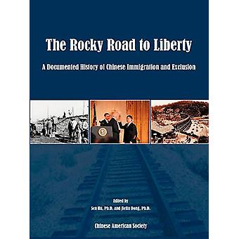 The Rocky Road to Liberty A Documented History of Chinese Immigration and Exclusion by Dong & Jielin