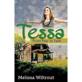 Tessa From Fear to Faith by Wiltrout & Melissa