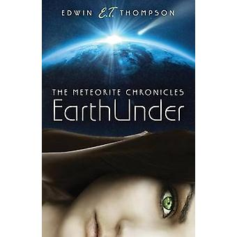 EarthUnder The Meteorite Chronicles by Thompson & Edwin