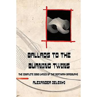 Ballads to the Burning Twins Paperback by Zelenyj & Alexander