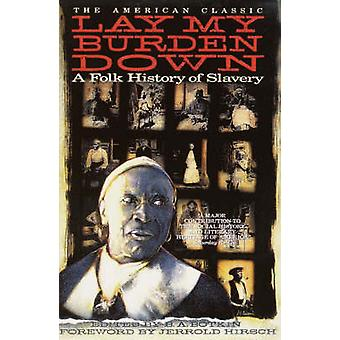 Lay My Burden Down A Folk History of Slavery by Botkin & B. A.