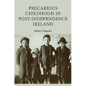 Precarious Childhood in PostIndependence Ireland by Moira Maguire