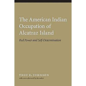 American Indian Occupation of Alcatraz Island Red Power and SelfDetermination by Johnson & Troy