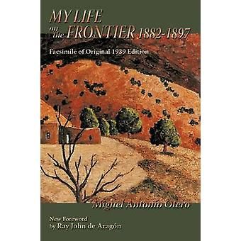 My Life on the Frontier 18821897 by Otero & Miguel Antonio