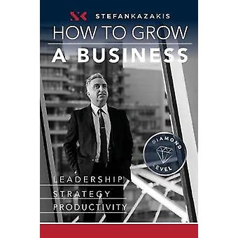 How to Grow a Business by Kazakis & Stefan