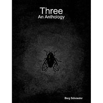 Three An Anthology by Schroeder & Borg