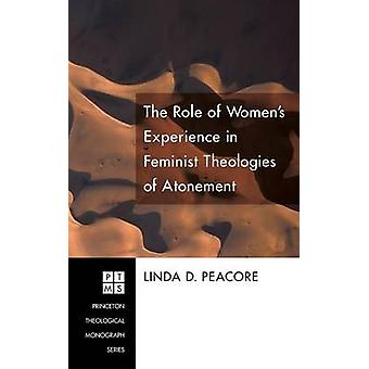 The Role of Womens Experience in Feminist Theologies of Atonement by Peacore & Linda D.