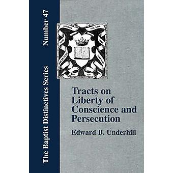 Tracts on Liberty of Conscience and Persecution by Underhill & E. & B.