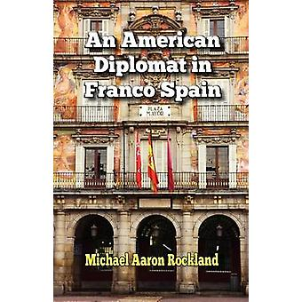 An American Diplomat in Franco Spain by Rockland & Michael Aaron