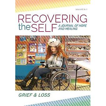 Recovering the Self A Journal of Hope and Healing Vol. VI  No. 1  Grief  Loss by Dempsey & Ernest