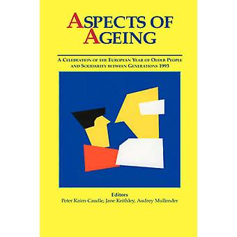 Aspects of Ageing A Celebration of the European Year of Older People and Solidarity between Generations 1993 by KaimCaudle & P