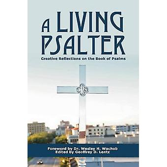 A Living Psalter Creative Reflections on the Salalms by Lentz & Geoffrey D.