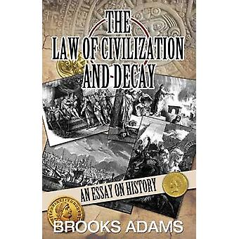 The Law of Civilization and Decay An Essay on History by Adams & Brooks