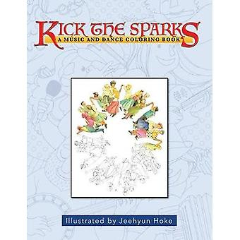 Kick the Sparks A Music and Dance Coloring Book by Hoke & Jeehyun