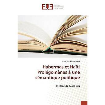 Habermas et Hati Prolgomnes  une smantique politique by Pierre Louis Lun Roc