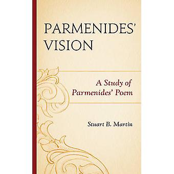 Parmenides Vision A Study of Parmenides Poem by Martin & Stuart B