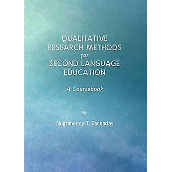 Qualitative Research Methods for Second Language Education  A Coursebook by Nugrahenny T Zacharias