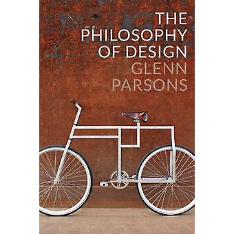 The Philosophy of Design by Glenn Parsons - 9780745663883 Book