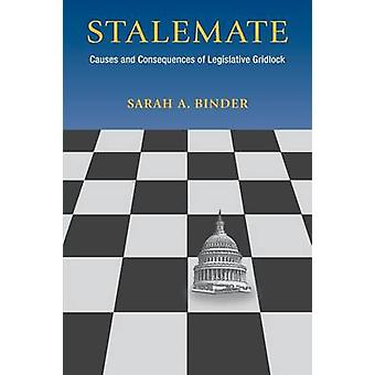 Stalemate - Causes and Consequences of Legislative Gridlock by Sarah A