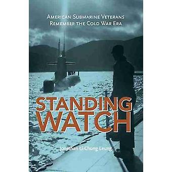Standing Watch - Amerikanische U-Boot-Veteranen erinnern sich an die Ära des Kalten Krieges