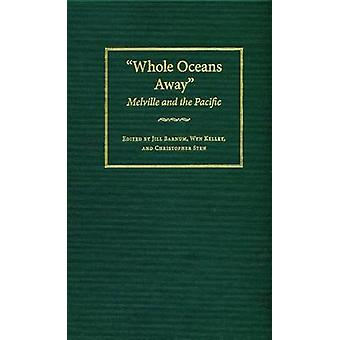 Whole Oceans Away - Melville and the Pacific by Jill Barnum - Wyn Kell
