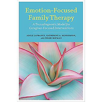 Emotion-Focused Family Therapy - A Transdiagnostic Model for Caregiver