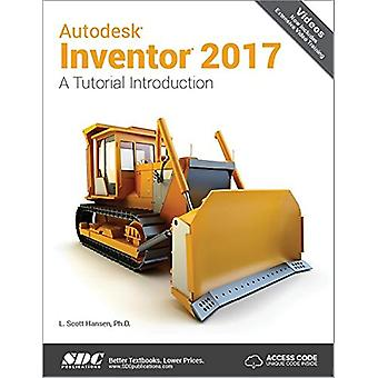 Autodesk Inventor 2017 - A Tutorial Introduction (Including unique acc