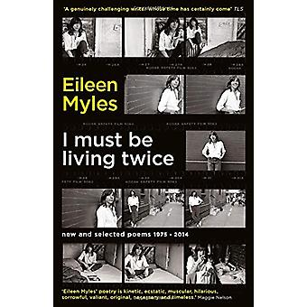 I Must Be Living Twice - New and Selected Poems 1975 - 2014 by Eileen