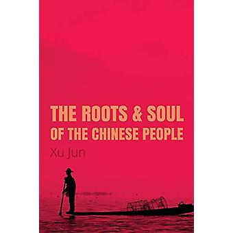 The Root and Soul of the Chinese People by Jun Xu - 9781910760314 Book