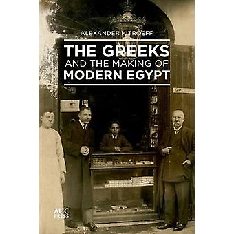 The Greeks and the Making of Modern Egypt by Alexander Kitroeff - 978