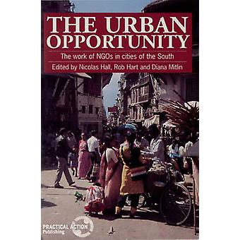 The Urban Opportunity - The Work of NGOs in Cities of the South by Nic