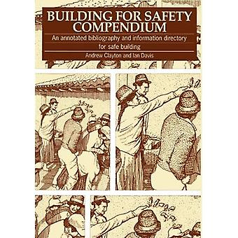 Building for Safety Compendium: An Annotated Bibliography and Information Directory for Safe Building Programmes...