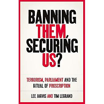 Banning Them - Securing Us? - Terrorism - Parliament and the Ritual of