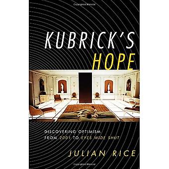 Kubrick's Hope: Discovering Optimism from 2001 to Eyes Wide Shut